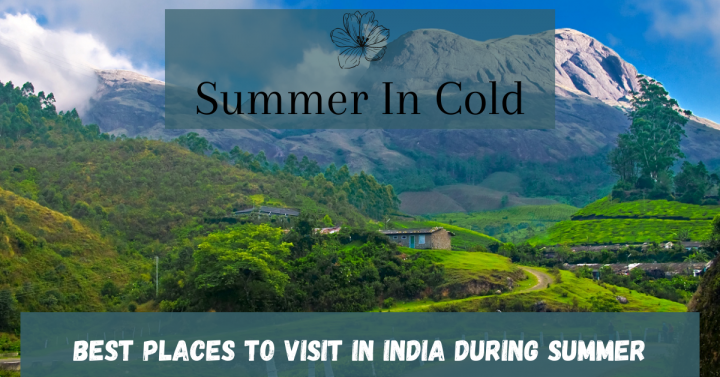 Summer In Cold- Best Places To Visit In India During Summer.