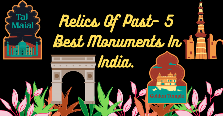 Relics Of Past– 5 Best Monuments In India.