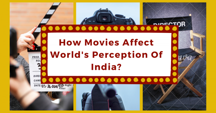 How Movies Affect World's Perception Of India?
